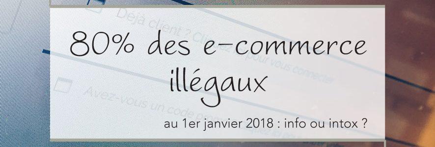 80% des e-commerce illégaux au 1er janvier 2018 : info ou intox ?