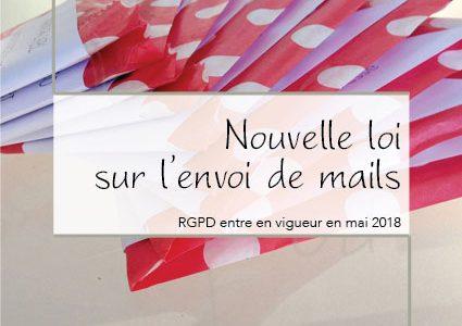 Nouvelle loi sur l'envoi de mails : RGPD entre en vigueur en mai 2018